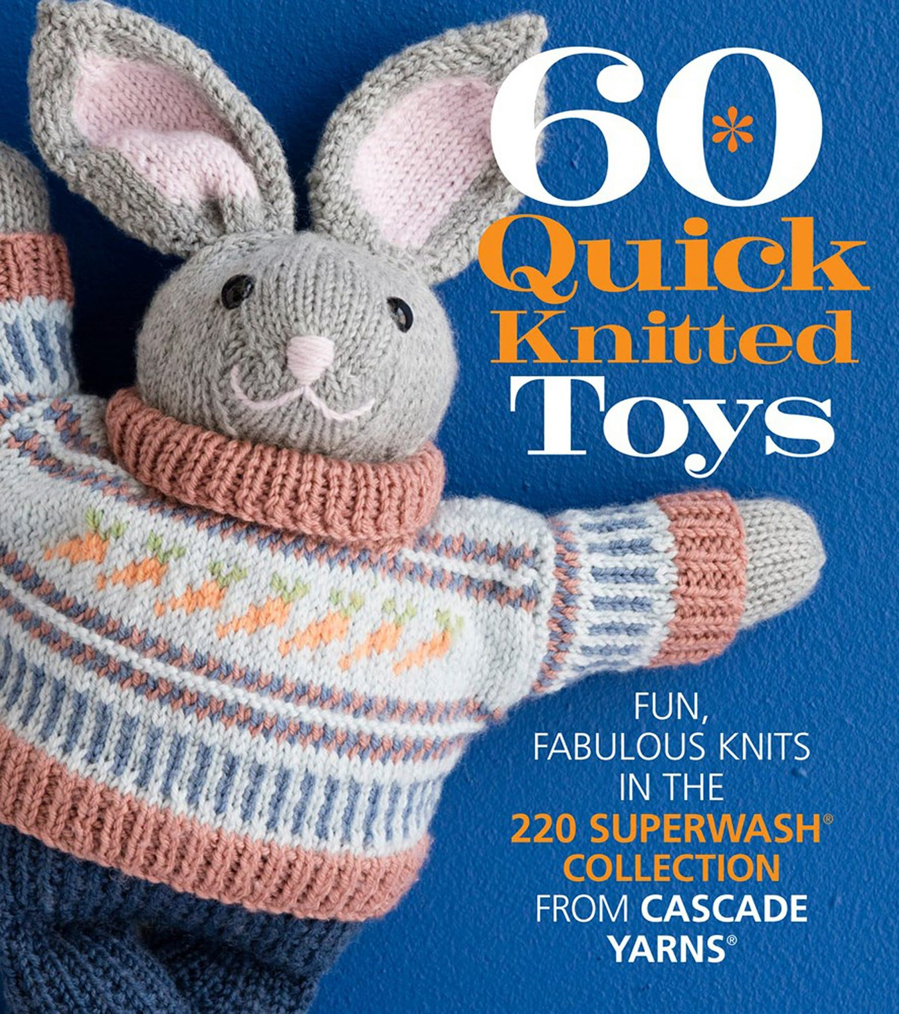 60 Quick Knitted Toys: Fun, Fabulous Knits in the 220 Superwash (R) Collection from Cascade Yarns (R) (60 Quick Knits Collection)
